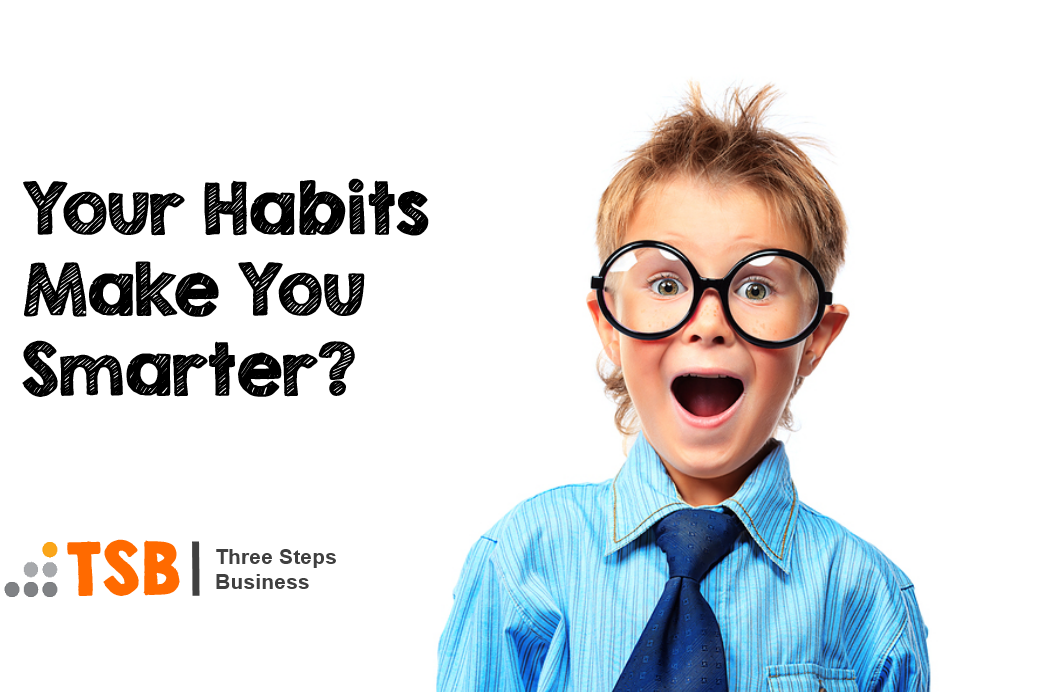 Smart People Habits – Do Your Habits Reflect How Smart You Are?