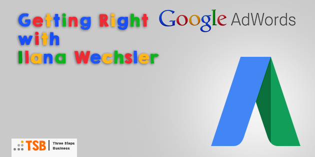 TSB18 – Getting Right Google Adwords with Ilana Wechsler