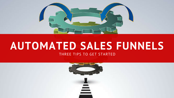 Automated Sales Funnels: Three tips to get started