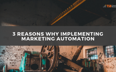 3 Reasons Why Implementing Marketing Automation In Your Business