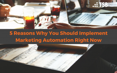 5 Reasons Why You Should Implement Marketing Automation Right Now